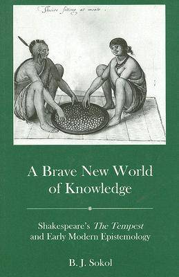 A Brave New World of Knowledge: Shakespeare's the Tempest and Early Modern Epistemology