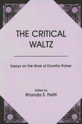 The Critical Waltz: Essays on the Work of Dorothy Parker
