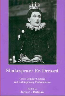 Shakespeare Re-dressed: Cross-gender Casting in Contemporary Performance