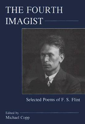 The Fourth Imagist: Selected Poems of F.S. Flint