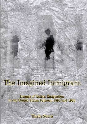 The Imagined Immigrant: Images of Italian Emigration to the United States Between 1890 and 1924