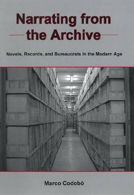 Narrating from the Archive: Novels, Records, and Bureacrats in the Modern Age
