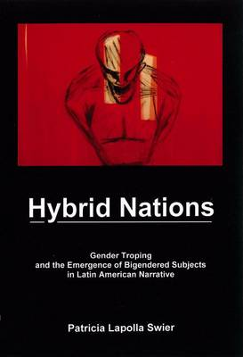 Hybrid Nations: Gender Troping and the Emergence of Bigendered Subjects in Latin American Narrative