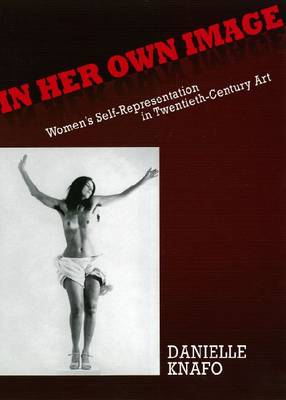 In Her Own Image: Women's Self-representation in Twentieth-century Art