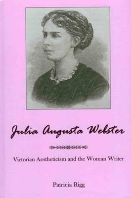 Julia Augusta Webster: Victorian Aestheticism and the Woman Writer