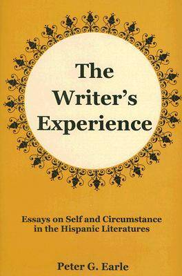 The Writer's Experience: Essays on Self and Circumstance in the Hispanic Literatures
