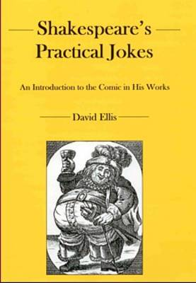 Shakespeare's Practical Jokes: An Introduction to the Comic in His Work