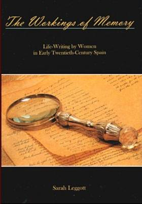 The Workings of Memory: Life-writing by Women in Early Twentieth-century Spain
