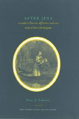 After Jena: Goethe's Elective Affinities and the End of the Old Regime