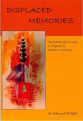 Displaced Memories: The Poetics of Trauma in Argentine Women's Writing