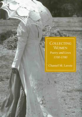 Collecting Women: Poetry and Lives, 1700-1780