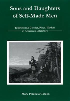 Sons and Daughters of Self-made Men: Improvising Gender, Place, and Nation in American Literature