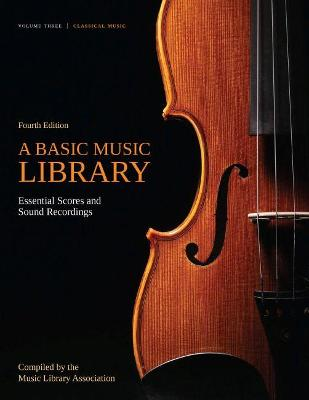 A Basic Music Library: Essential Scores and Sound Recordings, Volume 3: Classical Music