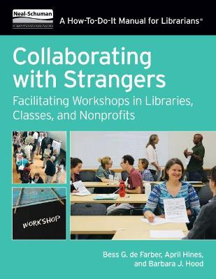 Collaborating with Strangers: Facilitating Workshops in Libraries, Classes, and Nonprofits
