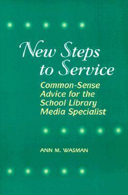 New Steps to Service: Common-sense Guide to Managing School Library Media Programs