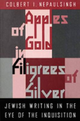 Apples of Gold in Filigrees of Silver: Jewish Writing in the Eye of the Inquisition