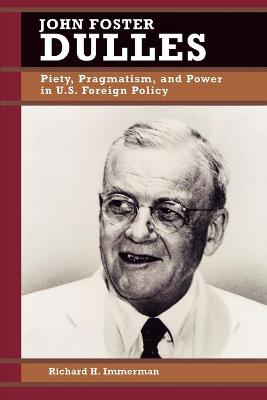 John Foster Dulles: Piety, Pragmatism and Power in U.S.Foreign Policy