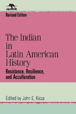 The Indian in Latin American History: Resistance, Resilience and Acculturation