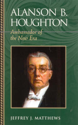 Alanson B. Houghton: Ambassador of the New Era