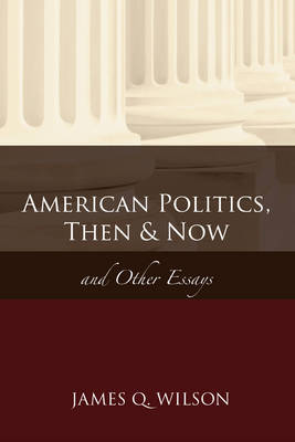 American Politics, Then and Now: And Other Essays
