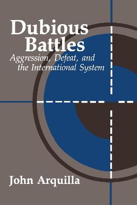 Dubious Battles: Aggression, Defeat and the International System
