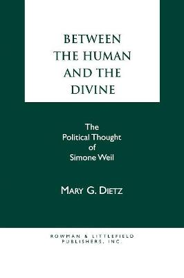 Between the Human and the Divine: The Political Thought of Simone Weil