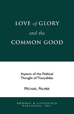 Love and Glory and the Common Good: Aspects of the Political Thought of Thucydides