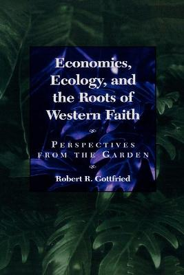 Economics of the Garden: Perspectives from Ecology and the Roots of Western Faith