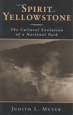 The Spirit of Yellowstone: The Cultural Evolution of a National Park