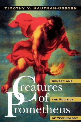 Creatures of Prometheus: Gender and the Politics of Technology