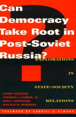 Can Democracy Take Root in Post-Soviet Russia?: Explorations in State-Society Relations