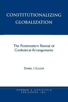 Constitutionalizing Globalization: The Postmodern Revival of Confederal Arrangements
