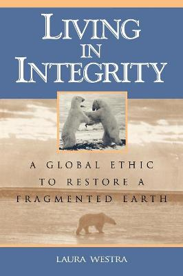 Living in Integrity: A Global Ethic to Restore a Fragmented Earth