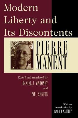 Modern Liberty and Its Discontents: Selected Writings of Pierre Manent