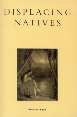 Displacing Natives: The Rhetorical Production of Hawai'i