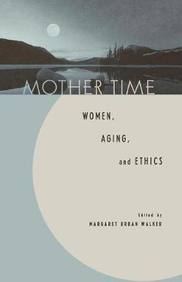 Mother Time: Women, Aging, and Ethics