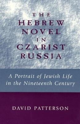 The Hebrew Novel in Czarist Russia: A Portrait of Jewish Life in Nineteenth Century