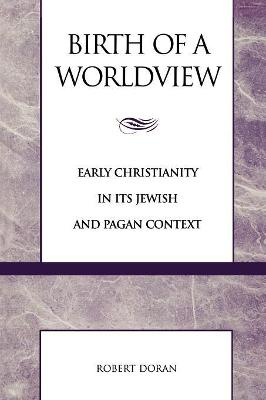 Birth of a Worldview: Early Christianity in Its Jewish and Pagan Context