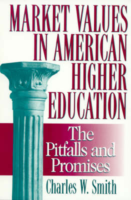 Market Values in American Higher Education: Pitfalls and Promises
