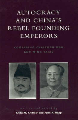 Autocracy and China's Rebel Founding Emperors: Comparing Chairman Mao and Ming Taizu