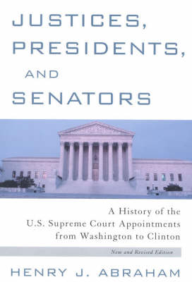 Justices, Presidents and Senators, Revised: A History of the U.S. Supreme Court Appointments from Washington to Clinton