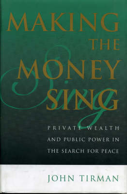Making the Money Sing: Private Wealth and Public Power in the Search for Peace