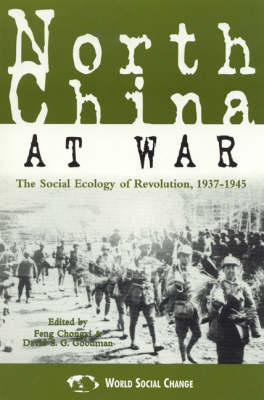 North China at War: The Social Ecology of Revolution, 1937-1945