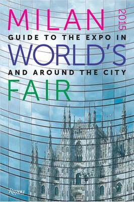 Milan 2015 World's Fair: Guide to the Expo in and Around the City