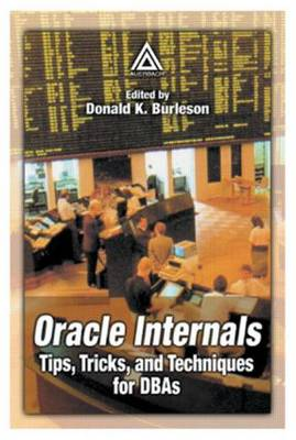 Oracle Internals: Tips, Tricks and Techniques for DBAs