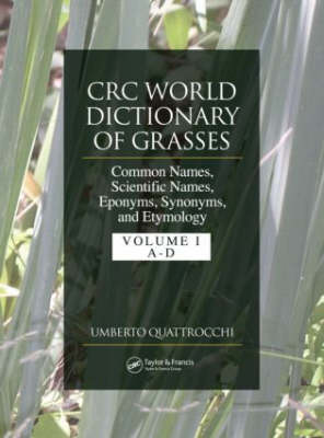 CRC World Dictionary of Grasses: Common Names, Scientific Names, Eponyms, Synonyms, and Etymology - 3 Volume Set