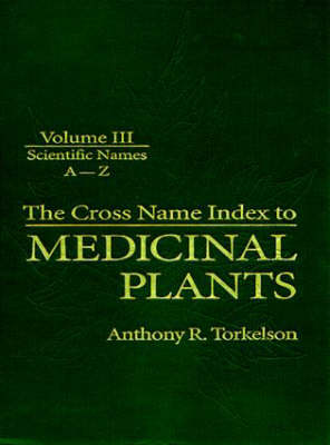 Cross Name Index of Medicinal Plants: Volume 3: Scientific Names A-Z