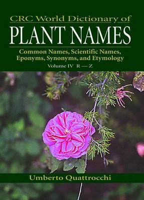 Crc World Dictionary of Plant Names: Common Names, Scientific Names, Eponyms, Synonyms, and Etymology: Pt. 4: R-Z