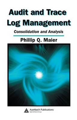 Audit and Trace Log Management: Consolidation and Analysis