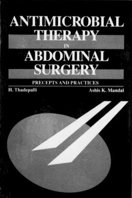Antimicrobial Therapy in Abdominal Surgery: Precepts and Practices